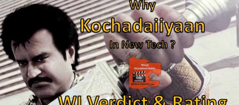 Why Kochadaiiyaan in New Tech ? WI Verdict & Rating