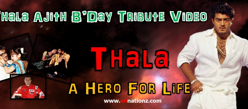 Ajith B'Day Tribute Video – A Hero For Life